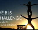 BJ5 Chalenge Episode 3 - The Anal Inflation